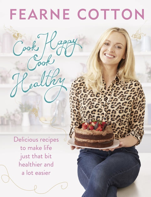 Wanted Fearne Cotton 39 S Cook Happy Cook Healthy Book